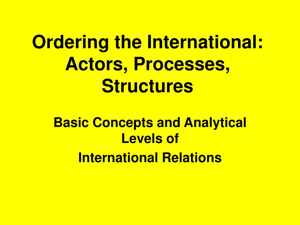 ordering the international actors processes structures l.