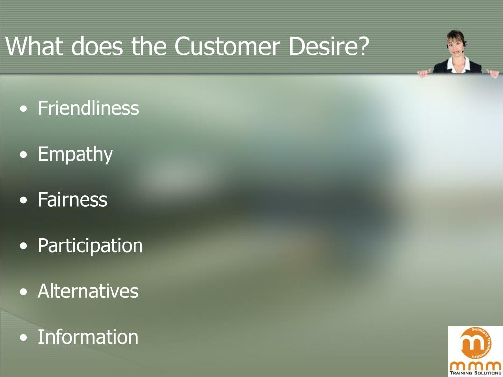 What does the Customer Desire?