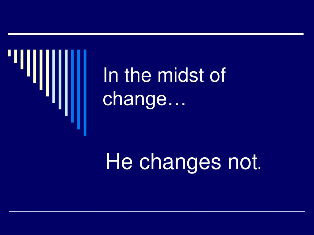 in the midst of change l.
