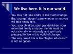 we live here it is our world