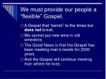 we must provide our people a flexible gospel