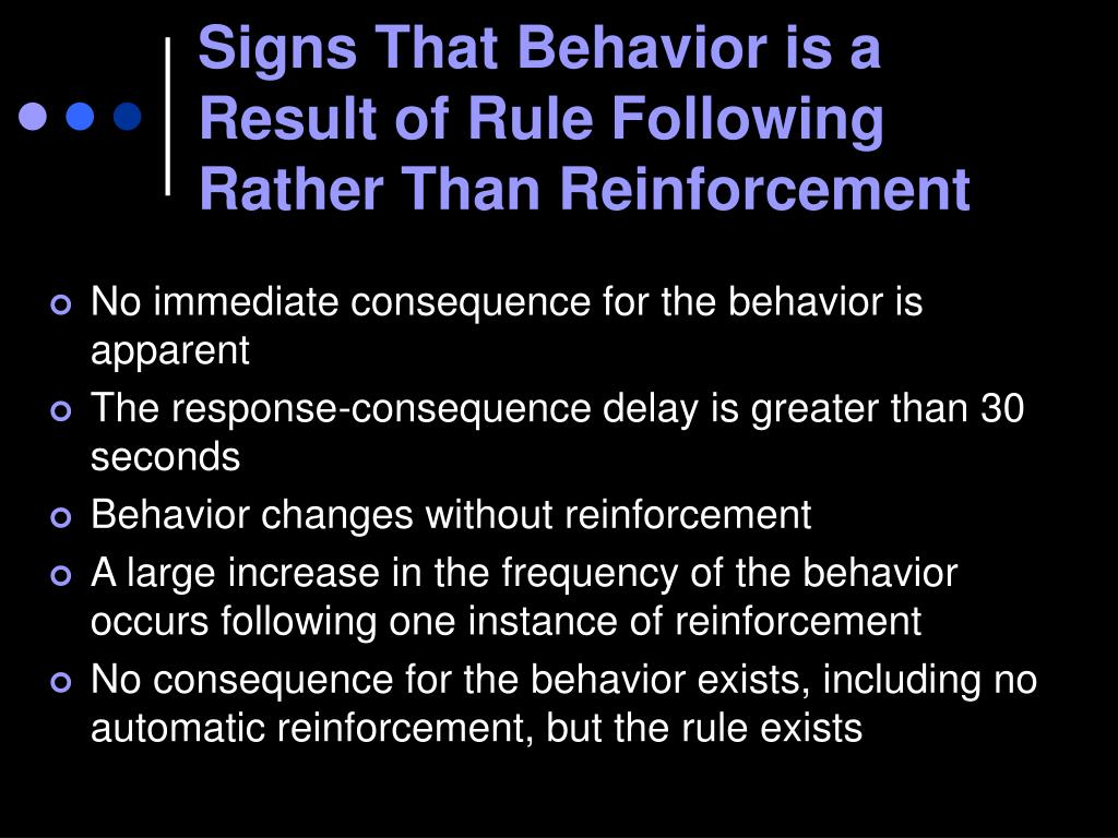 Signs That Behavior is a Result of Rule Following Rather Than Reinforcement