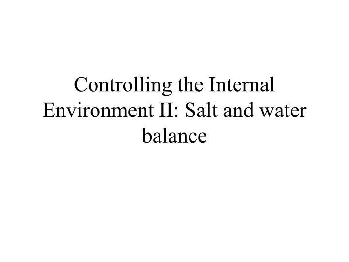 controlling the internal environment ii salt and water balance n.