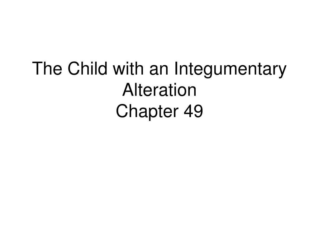 The Child with an Integumentary Alteration