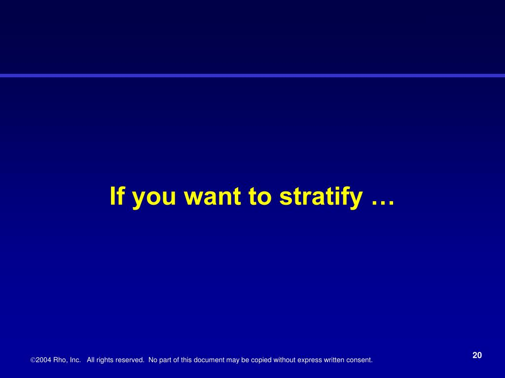 If you want to stratify …