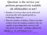 question is the service you perform prospectively tradable offshorable or not