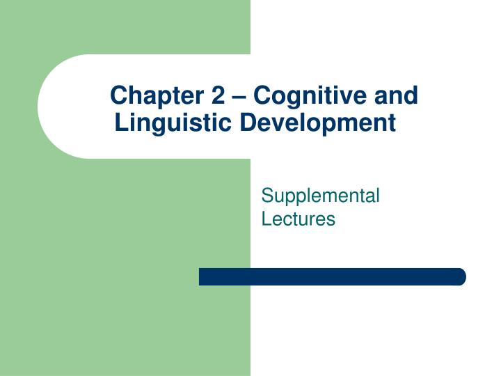 Chapter 2 cognitive and linguistic development