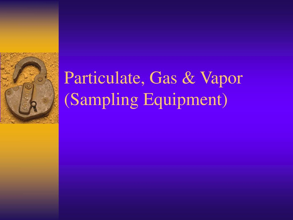 Particulate, Gas & Vapor