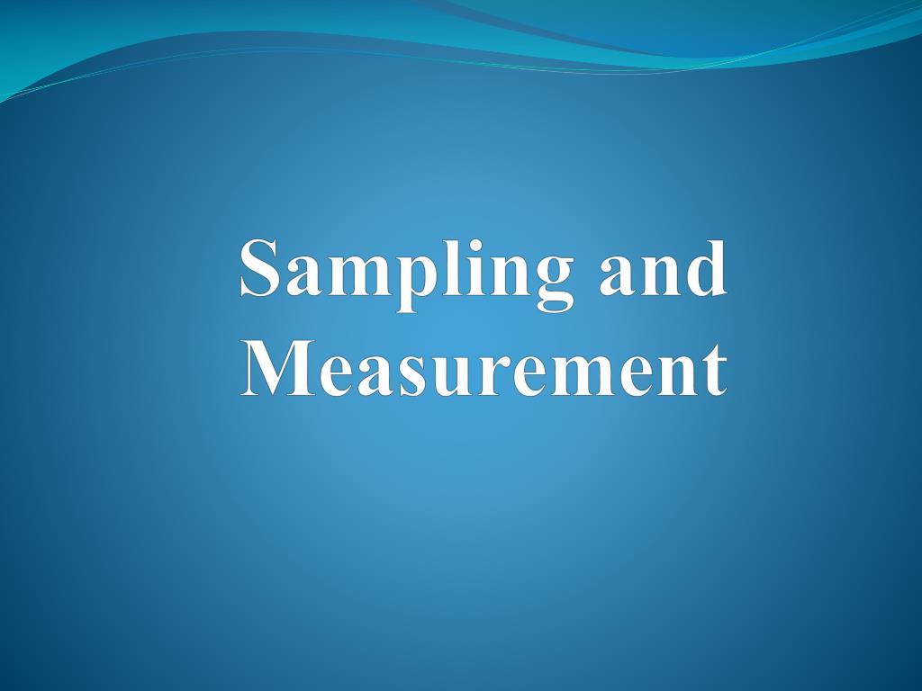 Sampling and Measurement