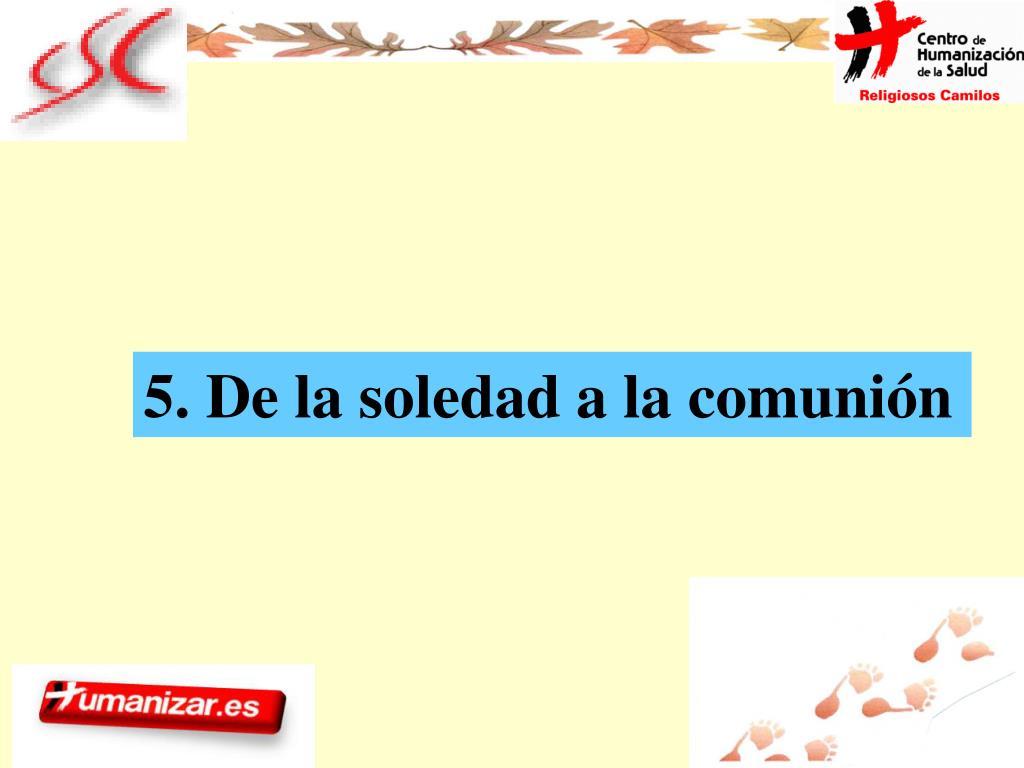 5. De la soledad a la comunión