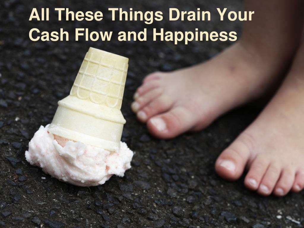 All These Things Drain Your Cash Flow and Happiness