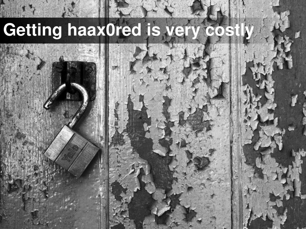 Getting haax0red is very costly