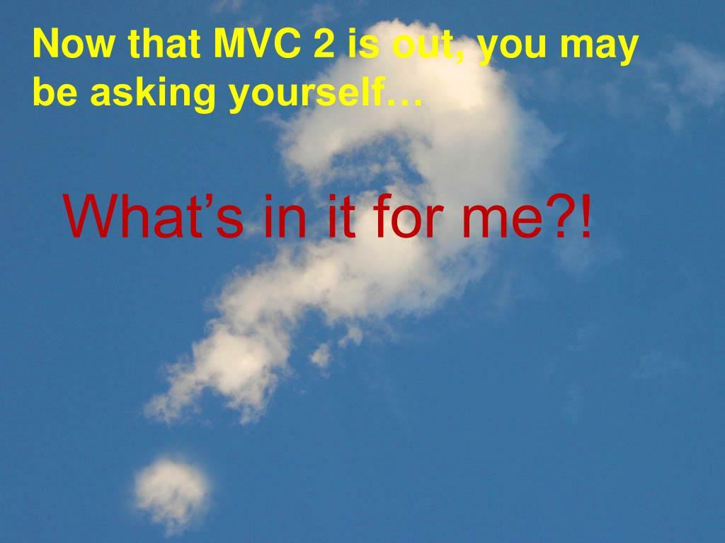 Now that MVC 2 is out, you may be asking yourself…
