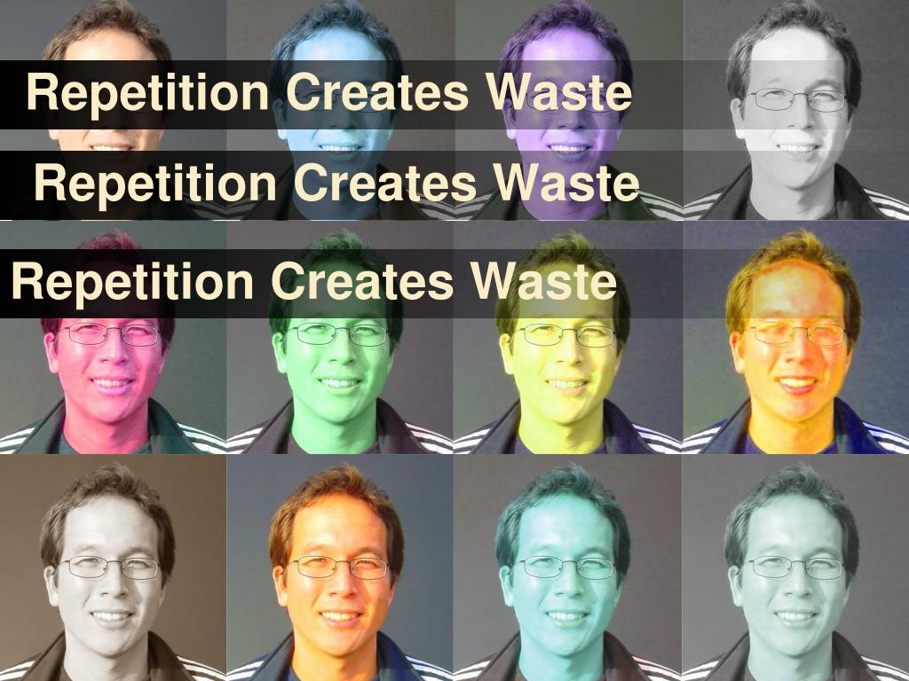 Repetition Creates Waste