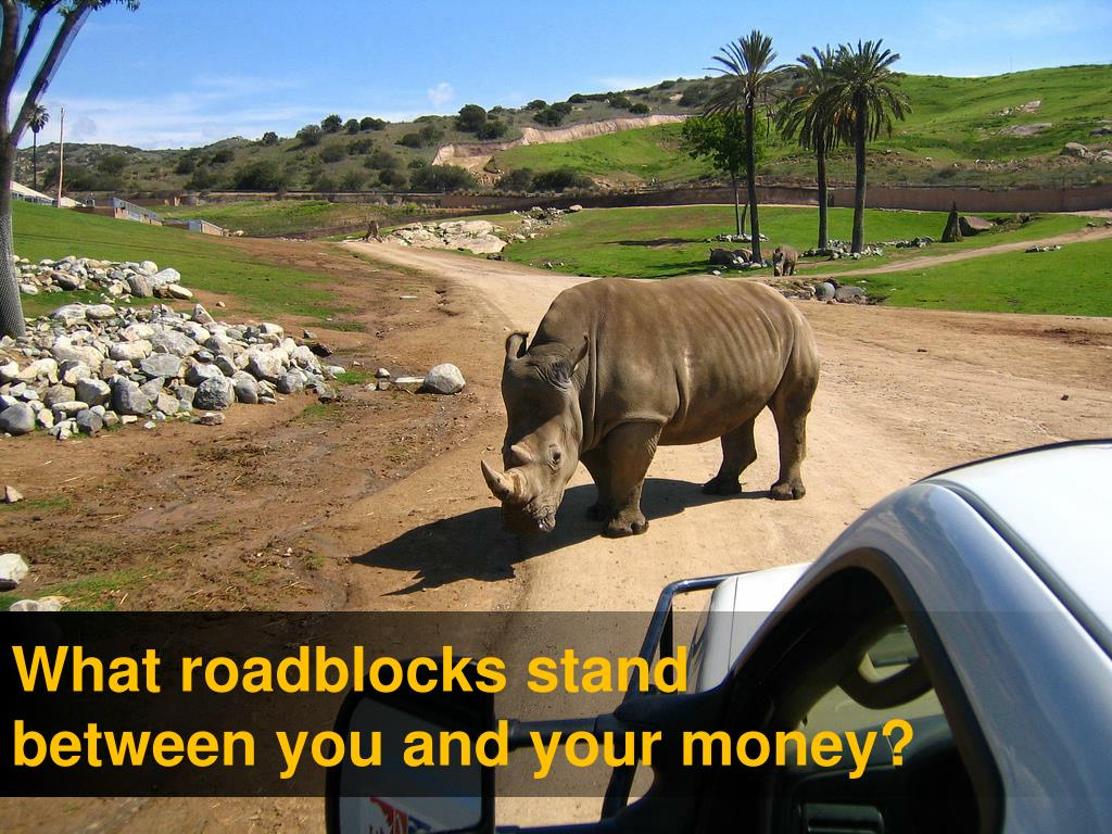 What roadblocks stand between you and your money?