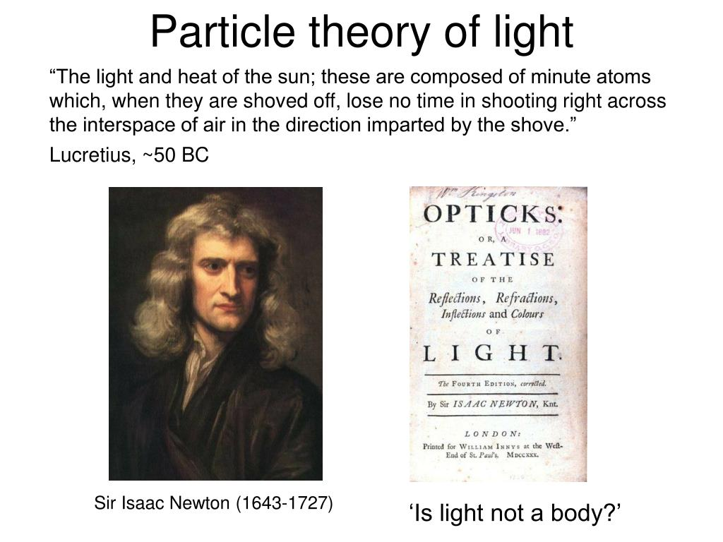 """""""The light and heat of the sun; these are composed of minute atoms which, when they are shoved off, lose no time in shooting right across the interspace of air in the direction imparted by the shove."""""""