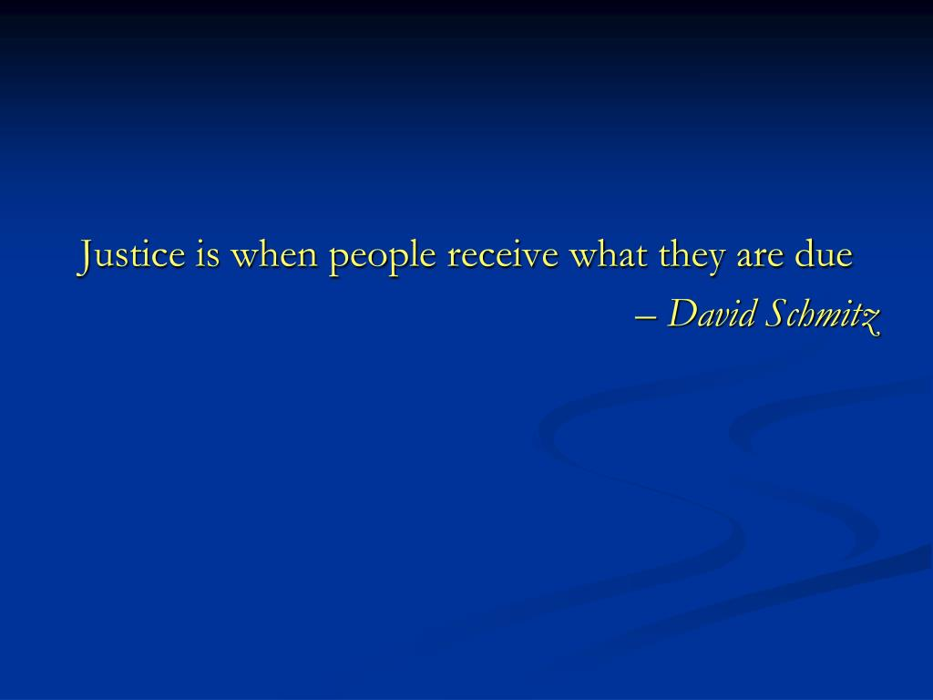 Justice is when people receive what they are due