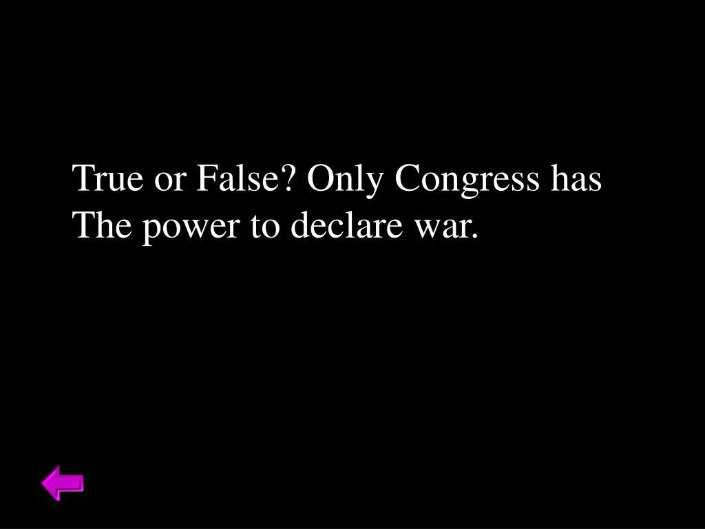 True or False? Only Congress has
