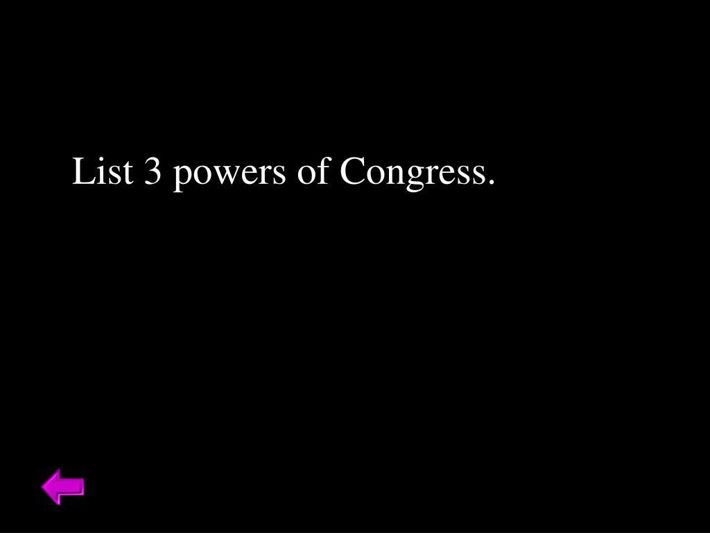 List 3 powers of Congress.