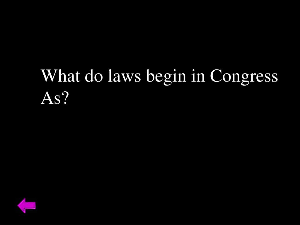 What do laws begin in Congress