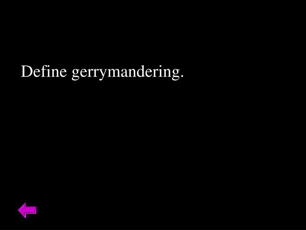 Define gerrymandering.