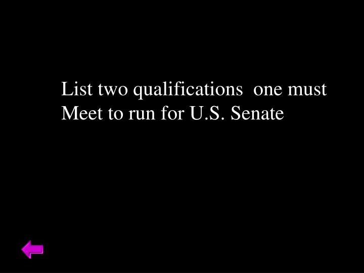 List two qualifications  one must