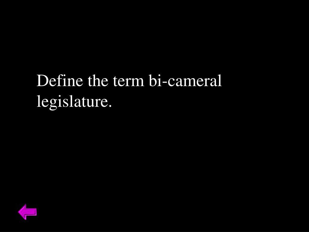 Define the term bi-cameral