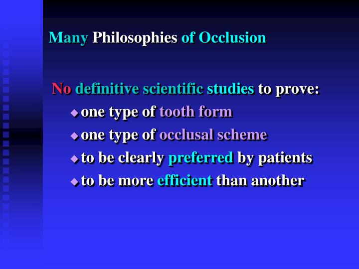 M any philosophies of occlusion