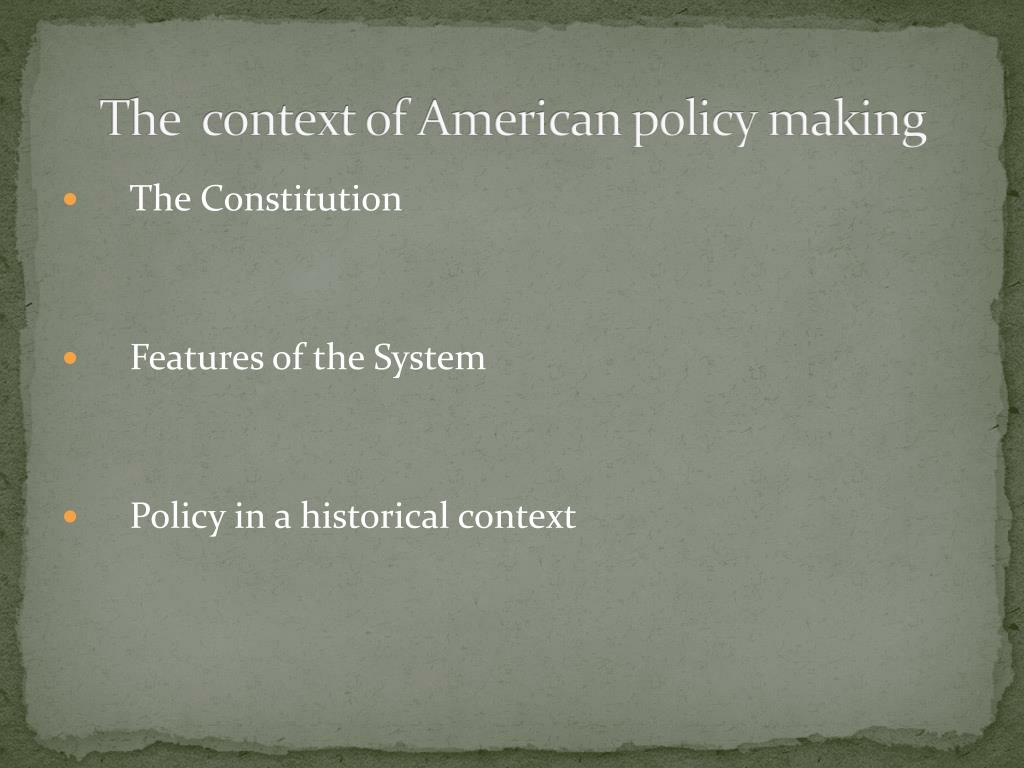 The  context of American policy making