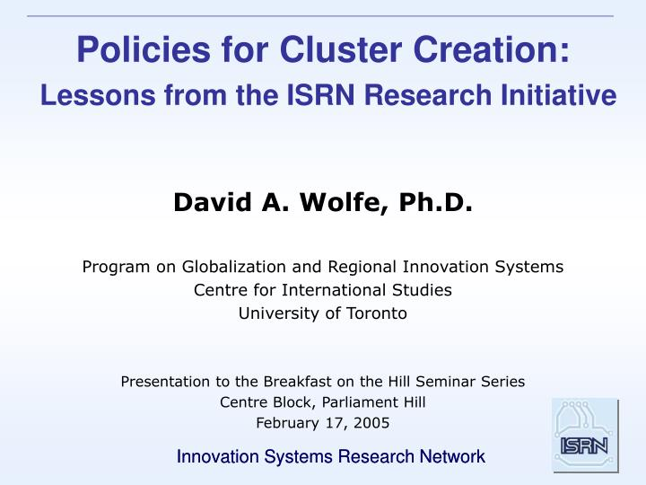 Policies for cluster creation lessons from the isrn research initiative