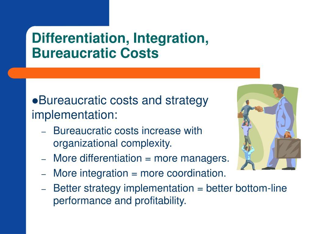 Differentiation, Integration, Bureaucratic Costs