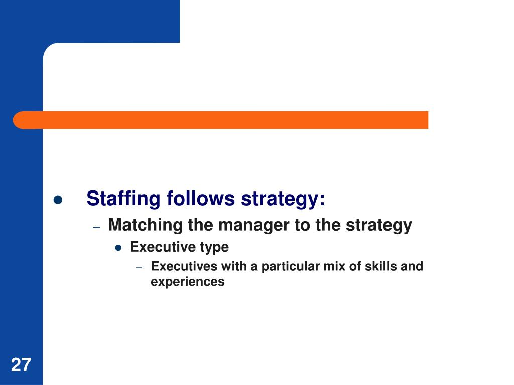 Staffing follows strategy: