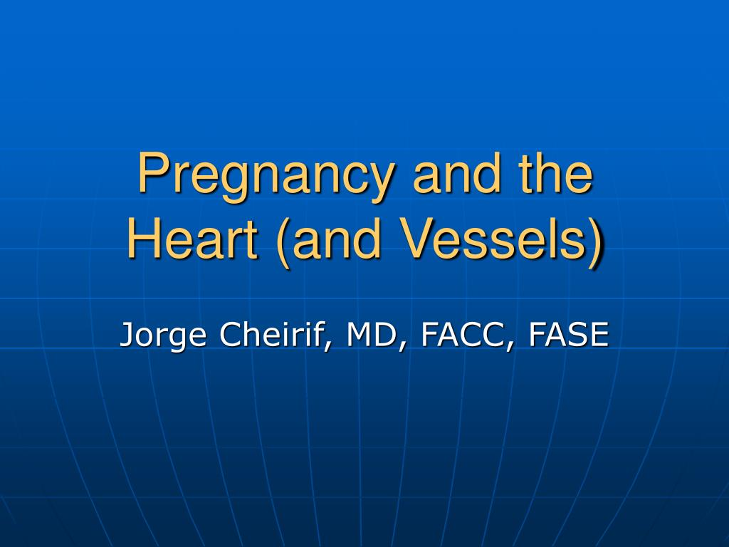 Pregnancy and the Heart (and Vessels)