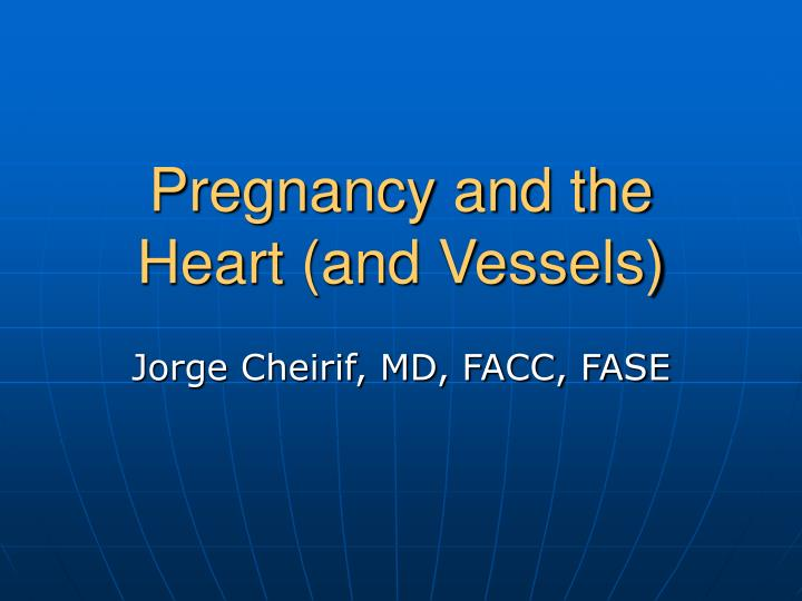 Pregnancy and the heart and vessels