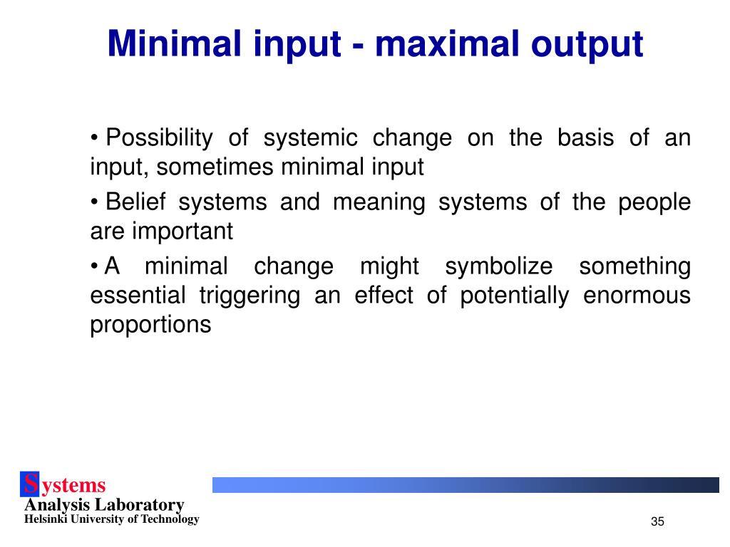 Minimal input - maximal output