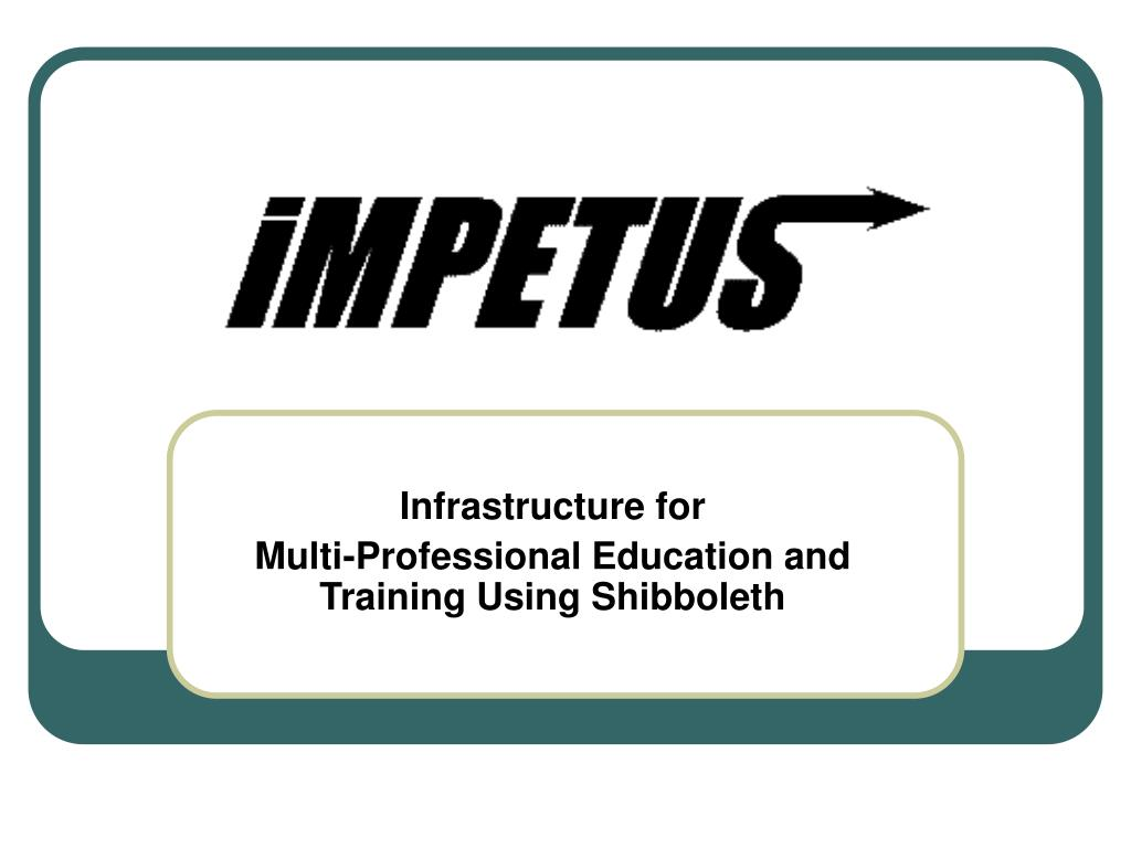 infrastructure for multi professional education and training using shibboleth l.