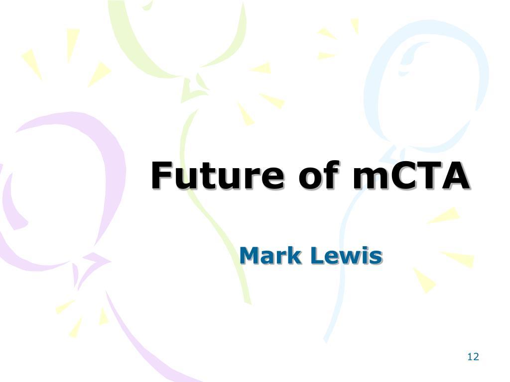 Future of mCTA