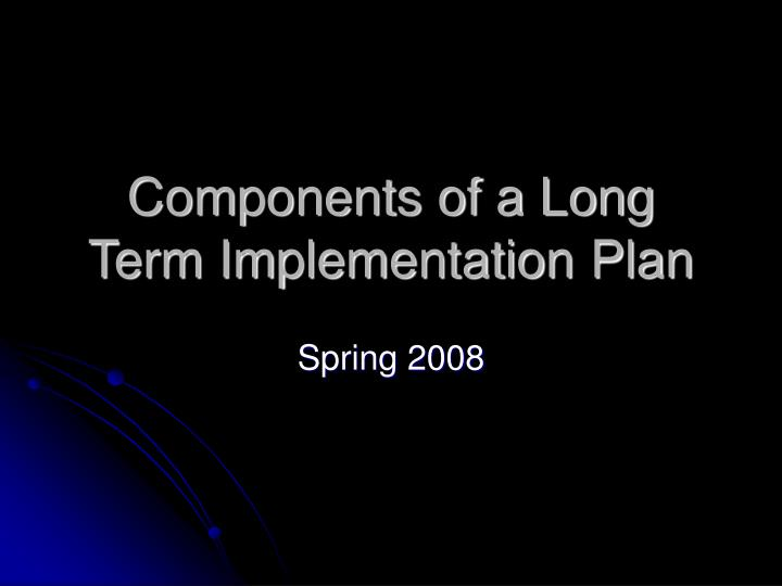 components of a long term implementation plan n.