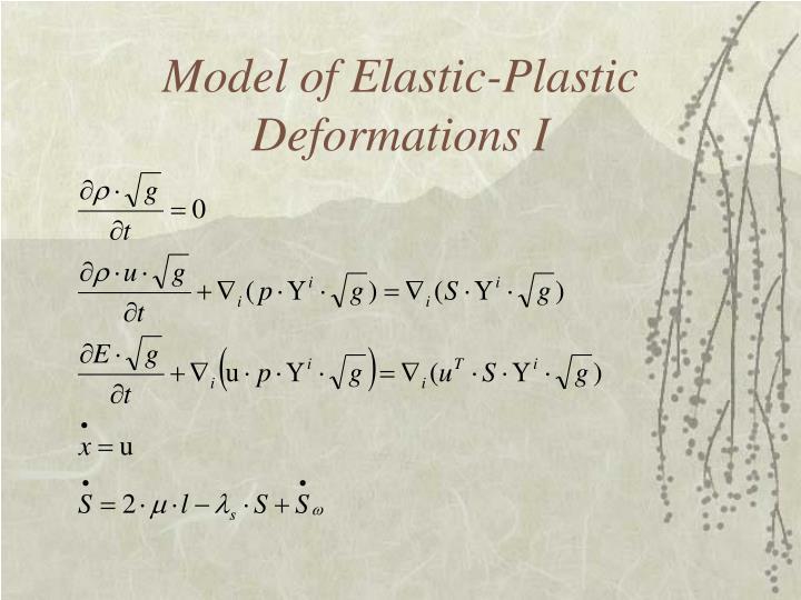 Model of Elastic-Plastic Deformations I