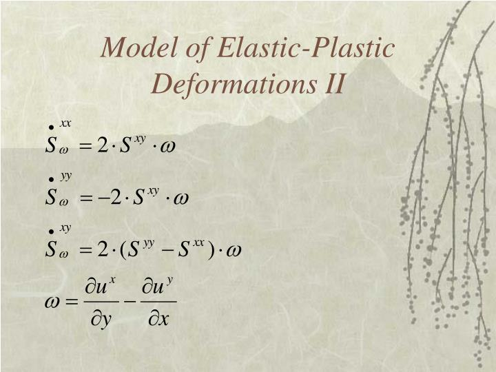 Model of Elastic-Plastic Deformations II