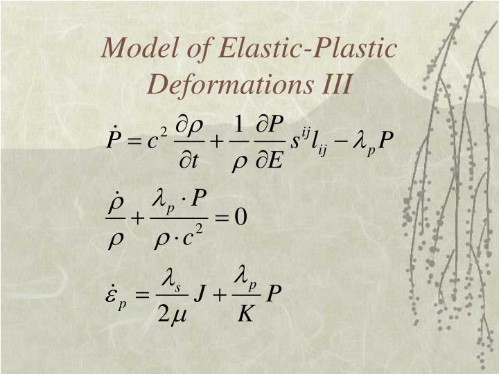 Model of Elastic-Plastic Deformations III