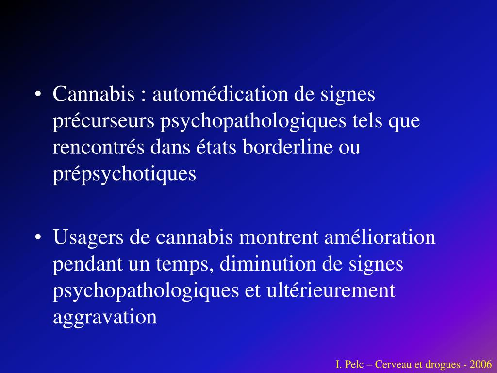 Cannabis : automédication de signes précurseurs psychopathologiques tels que rencontrés dans états borderline ou prépsychotiques