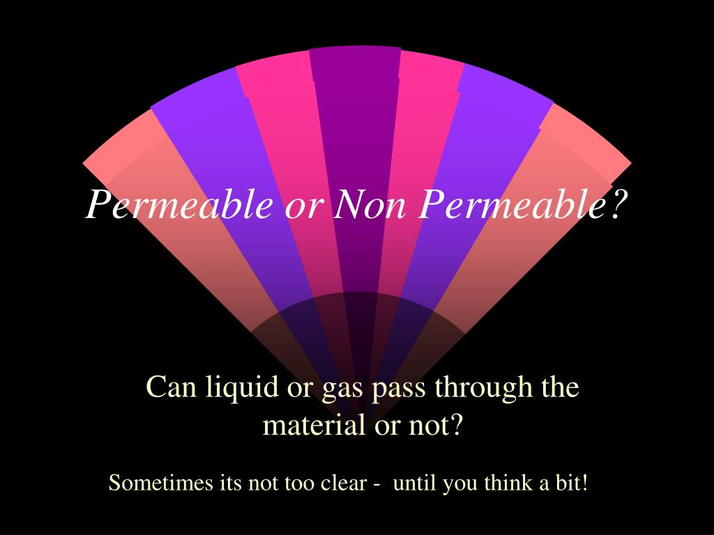 Permeable or Non Permeable?