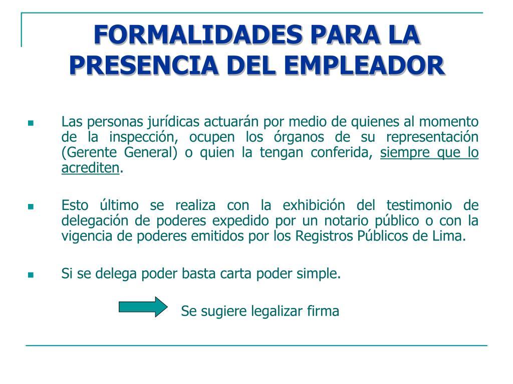 FORMALIDADES PARA LA PRESENCIA DEL EMPLEADOR