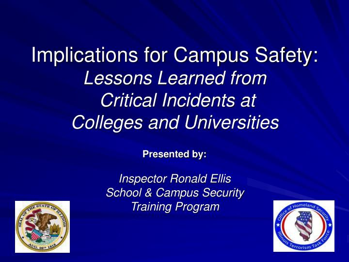 Implications for campus safety lessons learned from critical incidents at colleges and universities