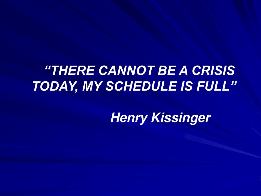 """""""THERE CANNOT BE A CRISIS TODAY, MY SCHEDULE IS FULL"""""""
