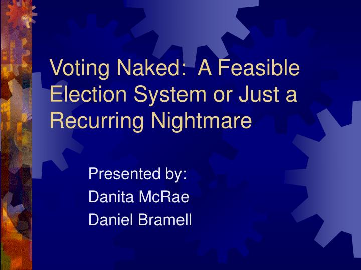 voting naked a feasible election system or just a recurring nightmare n.
