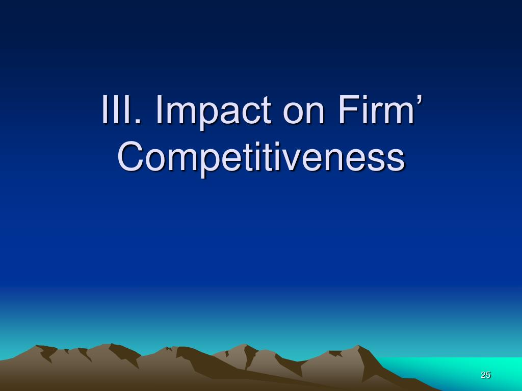 III. Impact on Firm' Competitiveness