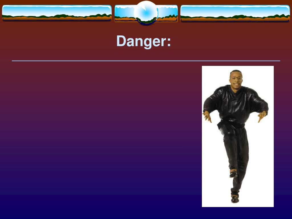 Danger: