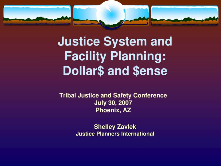 Justice system and facility planning dollar and ense
